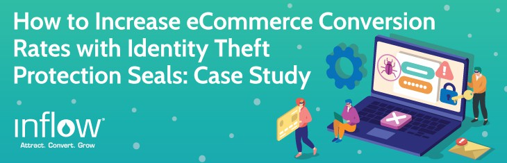 How to Increase eCommerce Conversion Rates with Identity Theft Protection Seals: Case Study. Logo: Inflow. Attract. Convert. Grow.
