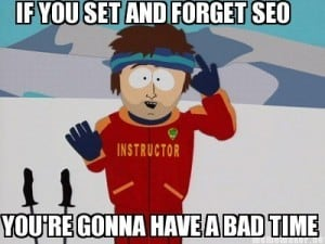 "South Park Meme - ""If you set and forget SEO, you're gonna have a bad time."""