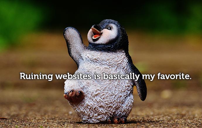 Penguine figure that like to ruin websites