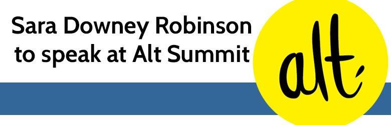 sara downey robinson to speak at alt summit