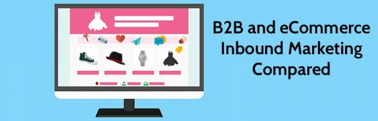 B 2 B and eCommerce Inbound Marketing Compared.