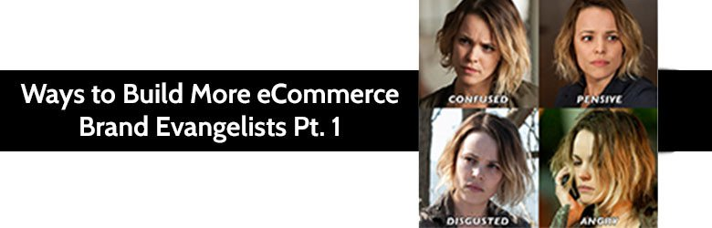 Ways to Build More eCommerce Brand Evangelists Pt. 1