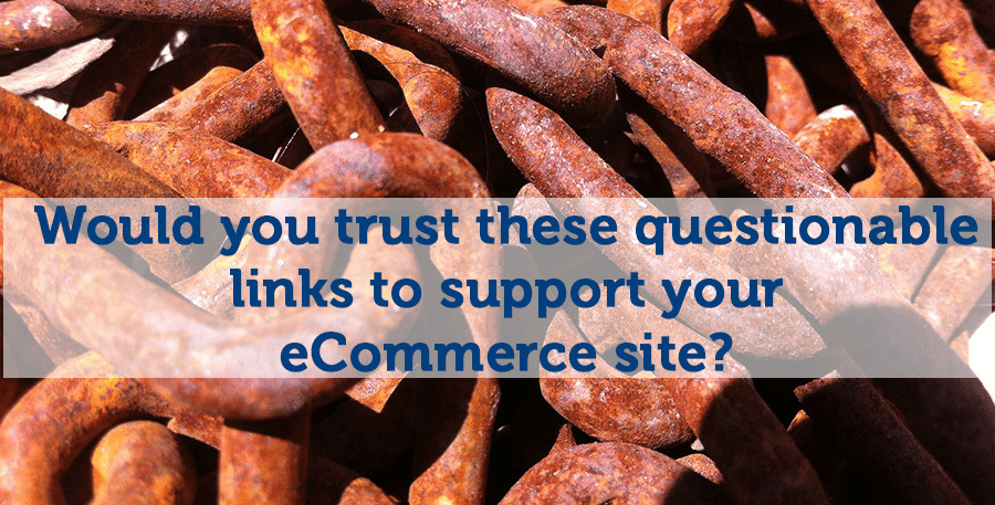 Would you trust these questionable links to support your ecommerce site?