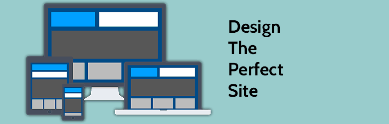 design the perfect site
