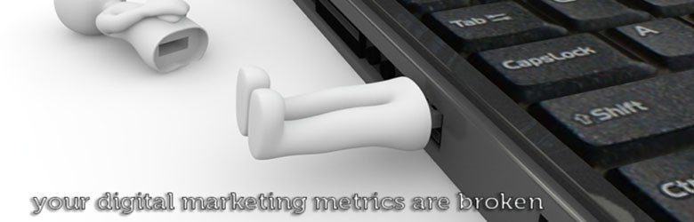your digital marketing metrics are broken