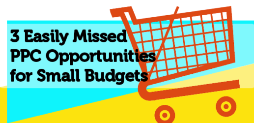 3 easily missed ppc opportunities for small budgets