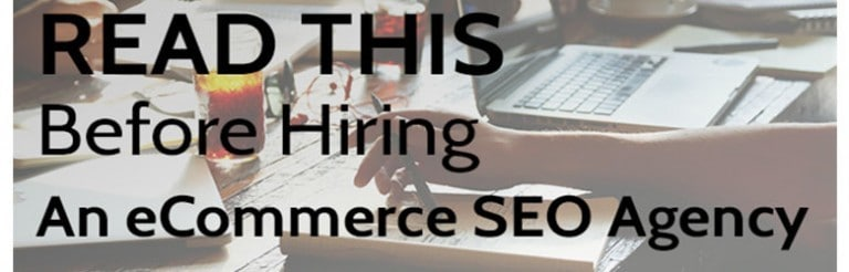 read this before hiring an ecommerce S E O agency.