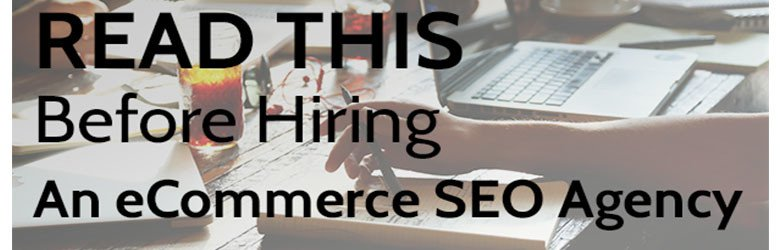 read this before hiring an ecommerce seo agency