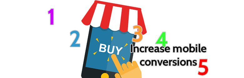 Increase mobile conversions. 1, 2, 3, 4, 5.