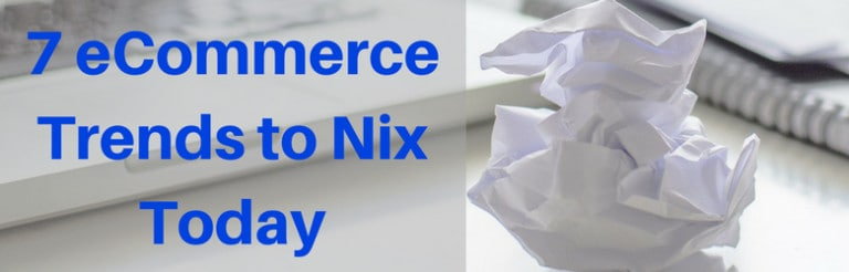 7 eCommerce Trends to Nix Today.