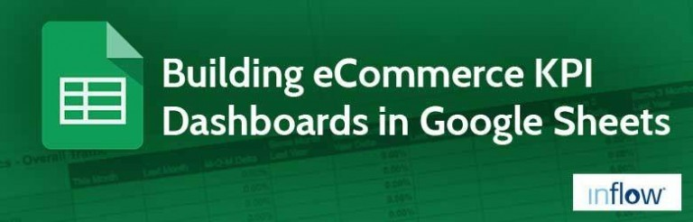 Building eCommerce K P I Dashboards in Google Sheets. Logo: Inflow.