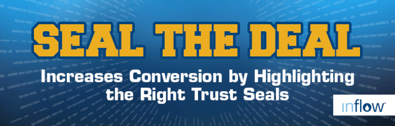 Seal the Deal. Increases Conversion by Highlighting the Right Trust Seals. Logo: Inflow.