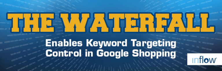 The waterfall. Enables keyword targeting control in Google shopping. Logo: Inflow.