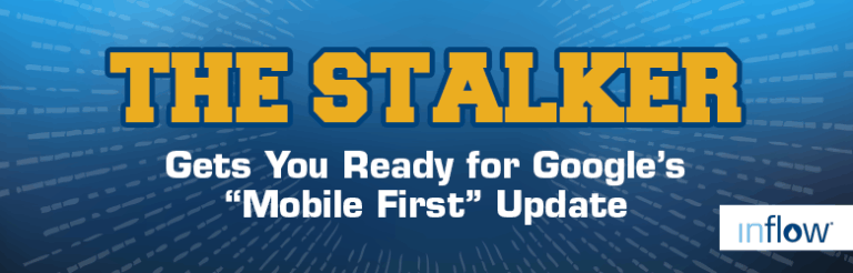 """The Stalker. Gets you ready for Google's """"Mobile First"""" update. Logo: Inflow."""