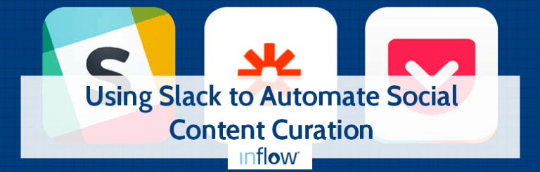 Using Slack to Automate Social Content Curation. Logo: Inflow.