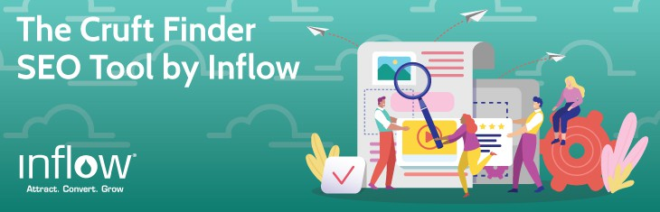 The Cruft Finder S E O Tool by Inflow. Logo: Inflow. Attract. Convert. Grow.