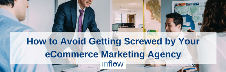 How to Avoid Getting Screwed by Your eCommerce Marketing Agency - Featured Image