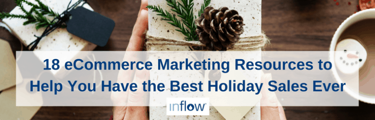 18 eCommerce Marketing Resources to help you have the best holiday sales ever. Logo: Inflow.