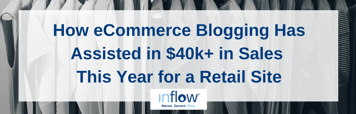 How eCommerce Blogging Has Assisted in $40k+ in Sales This Year for a Retail Site