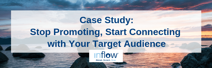 Case Study: Stop Promoting, Start Connecting with your Target Audience