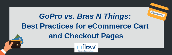 GoPro vs. Bras N Things: Best Practices for eCommerce Cart and Checkout Pages