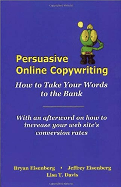 Book cover: Persuasive Online Copywriting. How to take your words to the bank. With an afterword on how to increase  your web site's conversion rates. Bryan Eisenberg, Jeffrey Eisenberg, Lisa T. Davis.
