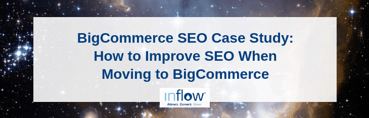 BigCommerce SEO Case Study: How to Improve SEO When Moving to BigCommerce