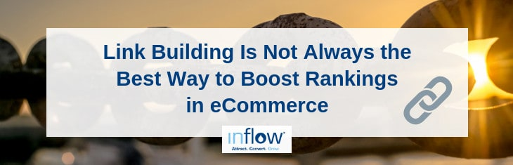 Link Building Is Not Always the Best Way to Boost Rankings in eCommerce
