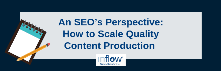 An SEO's Perspective: How To Scale Quality Content Production