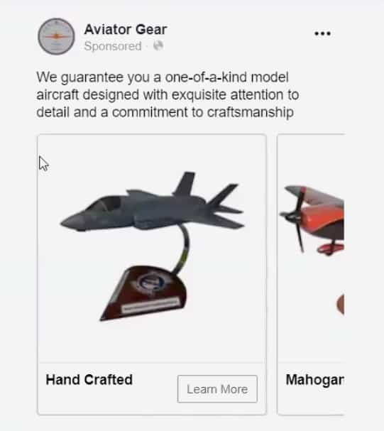 A Facebook Ad for Aviator Gear. Text at top states: We guarantee you a one-of-a-kind model aircraft designed with exquisite attention to detail and a commitment to craftsmanship. Beneath are the first two images in a carousel of two different model airplanes. The first labeled hand crafted and the second mahogany. Beneath each is a link to learn more about the category type of model.