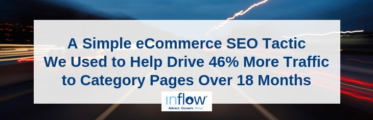 A Simple eCommerce SEO Tactic We Used to Help Drive 46% More Traffic to Category Pages Over 18 Months