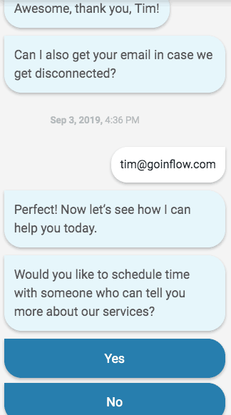 Chatbots are an efficient way to get back to someone quickly and schedule a more personalized chat.