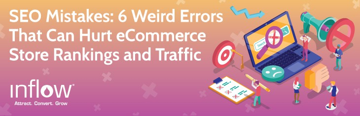 SEO Mistakes: 6 Weird Errors That Can Hurt eCommerce Store Rankings and Traffic