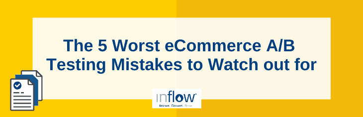 The 5 Worst eCommerce A/B Testing Mistakes to Watch out for
