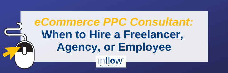 eCommerce PPC Consultant: When to Hire a Freelancer, Agency, or Employee