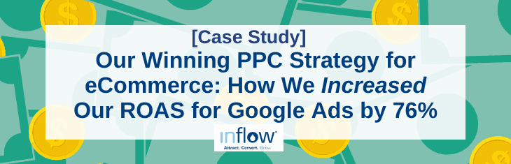 [Case Study] Our Winning PPC Strategy for eCommerce: How We Increased Our ROAS for Google Ads by 76%