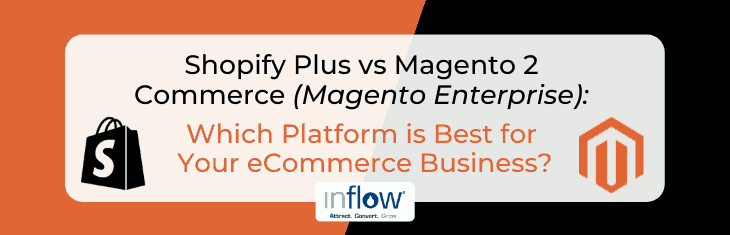 Shopify Plus vs Magento 2 Commerce (Magento Enterprise): Which Platform Is Best for Your eCommerce Business?