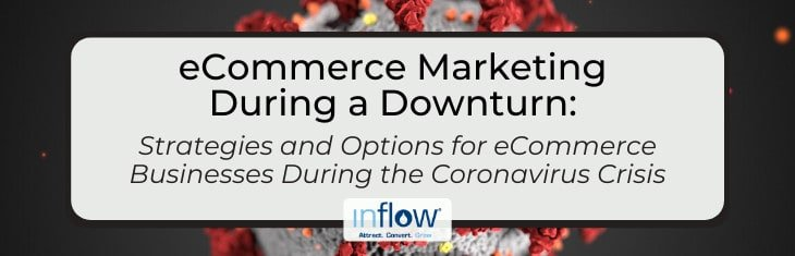 eCommerce Marketing During a Downturn: Strategies and Options for eCommerce Businesses During the Coronavirus Crisis. Logo: Inflow. Attract. Convert. Grow.