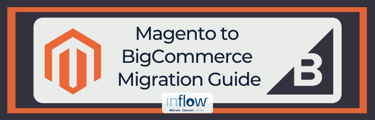 Magento to BigCommerce Migration Guide: How to Replatform Quickly and Painlessly