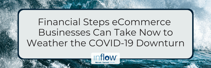 Financial Steps eCommerce Businesses Can Take Now to Weather the COVID-19 Downturn