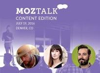 Moz Talk Content Edition. July 19, 2016. Denver, CO.