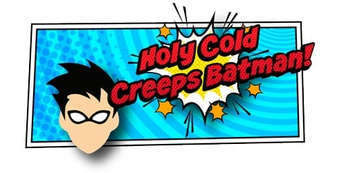 Holy Cold Creeps Batman!