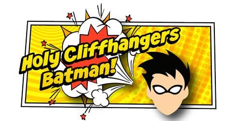 Holy Cliffhangers Batman!