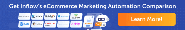 Get Inflow's eCommerce Marketing Automation Comparison. 10 company logos: Omnisend, Kevy, HubSpot, Bluecore, Klaviyo, Drift, MailChimp, Oracle Bronto, ActiveCampaign, Drip. Button labeled Learn more.